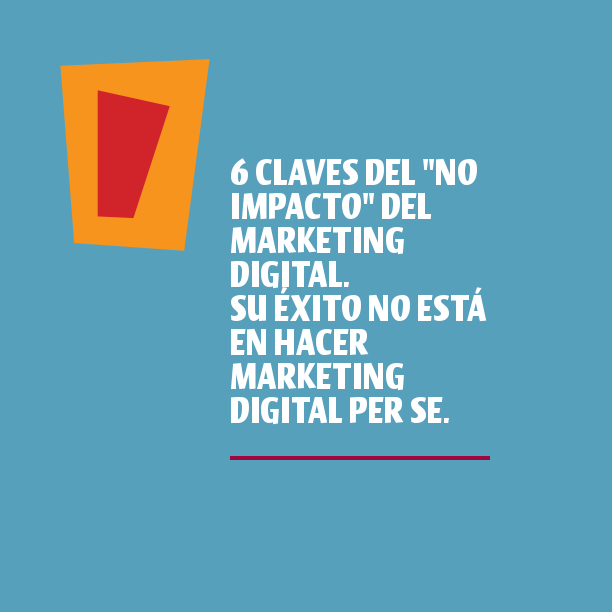 6 claves del «no impacto» del marketing digital