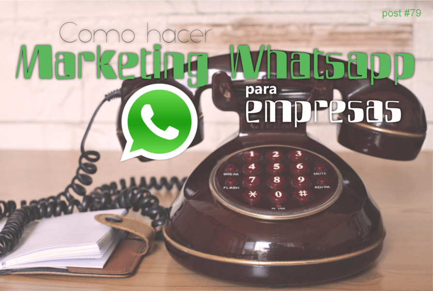 Cómo hacer marketing Whatsapp rico, rico y con fundamento