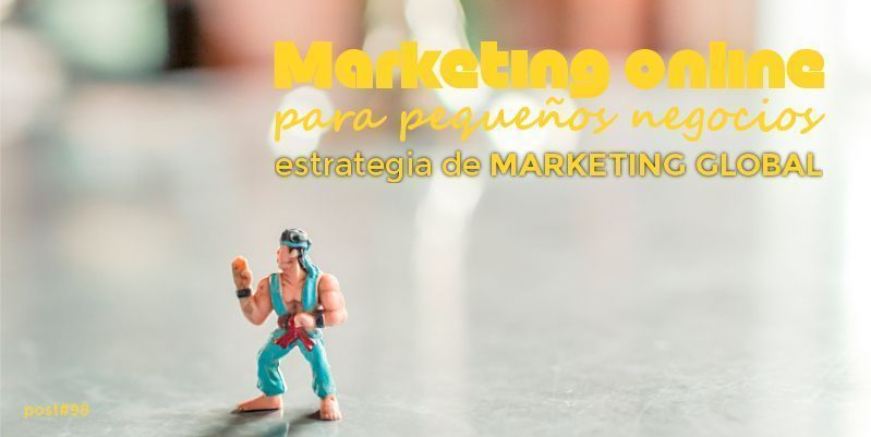 Marketing online para pequeños negocios: desarrollar tu estrategia de marketing global