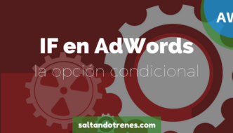 IF en AdWords la nueva opción condicional para Ads