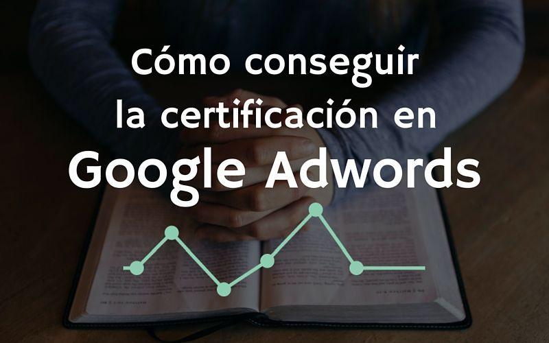 3 pasos para certificarte en Adwords
